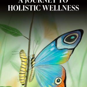 Metamorphosis: A Journey To Holistic Wellness
